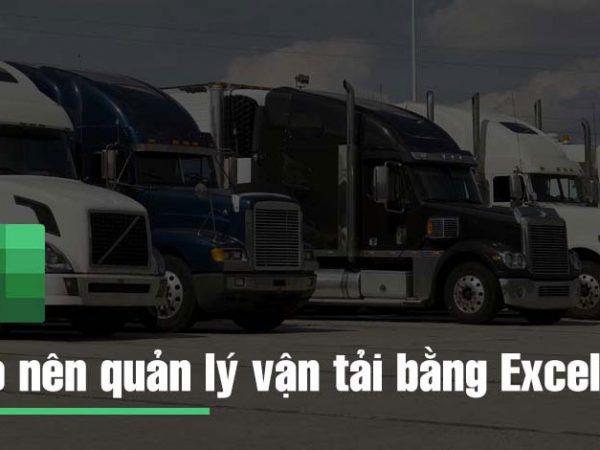 Quản lý vận tải bằng excel nên hay không?